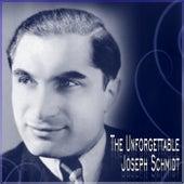 The Unforgettable Joseph Schmidt by Joseph Schmidt