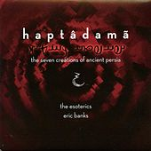 Haptadama: The Seven Creations of Ancient Persia by The Esoterics