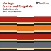 Reger: Ausgewahlte Volkslieder by Dresden Chamber Choir