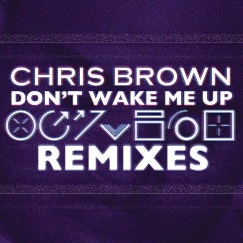 'Don't Wake Me Up' Remixes by Chris Brown