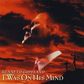 I Was On His Mind by Kenneth Copeland