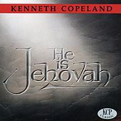 He Is Jehovah by Kenneth Copeland