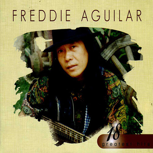 18 Greatest Hits Freddie Aguilar by Freddie Aguilar