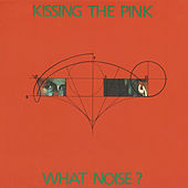 What Noise? by Kissing The Pink