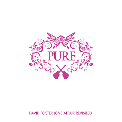 Pure David Foster Love Affair Revisited by Various Artists