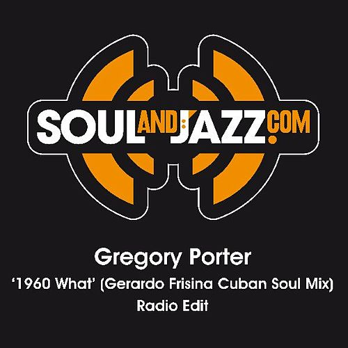 1960 What (Gerardo Frisina Cuban Soul Mix) - Radio Edit by Gregory Porter