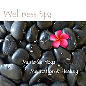 Wellness Spa - Music For Yoga Meditation & Healing by Wellness Spa Ensemble