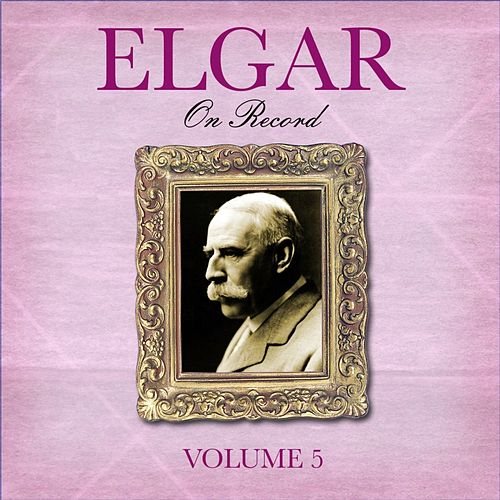 Elgar On Record: Volume V by Various Artists