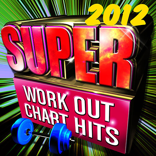 Super Workout Chart Hits 2012 by Cardio Workout Crew
