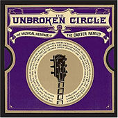 The Unbroken Circle: The Musical Heritage of the Carter Family by Various Artists