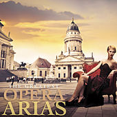 The Greatest Opera Arias by Various Artists