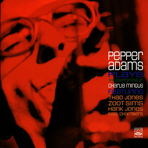 Pepper Adams Plays The Compositions of Charlie Mingus by Pepper Adams