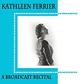 A Broadcast Recital by Kathleen Ferrier