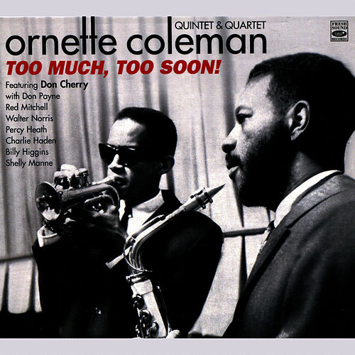 Ornette Coleman Quintet & Quartet - Too Much, Too Soon! by Ornette Coleman