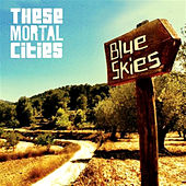 Blue Skies by These Mortal Cities