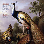 Purcell: Music for a While, If Love's a Sweet Passion, Fairest Isle; Handel: Silete Venti by Various Artists