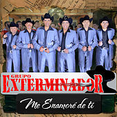 Me Enamore De Ti - Single by Grupo Exterminador