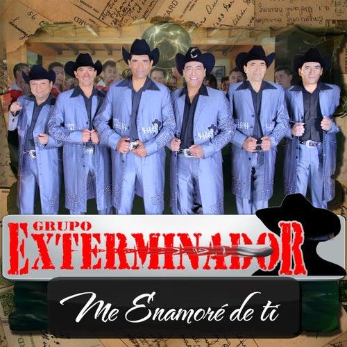 Me Enamore De Ti - Single by Grupo Exterminador