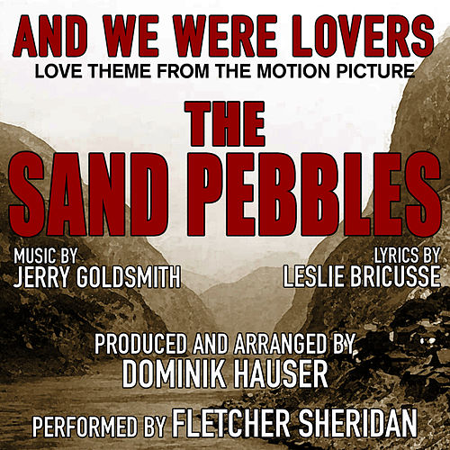 The Sand Pebbles: 'And We Were Lovers' (Vocal) - Love Theme from the Motion Picture (Jerry Goldsmith) - Single by Dominik Hauser