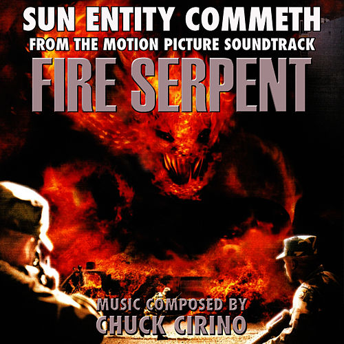 Fire Serpent: Sun Entity Commeth - from the Original Motion Picture Soundtrack (Chuck Cirino) Single by Chuck Cirino
