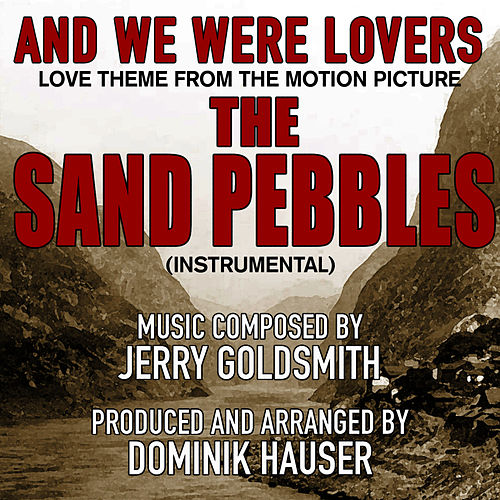 The Sand Pebbles (inst) 'And We Were Lovers-Love Theme from the Motion Picture (Jerry Goldsmith) Single by Dominik Hauser