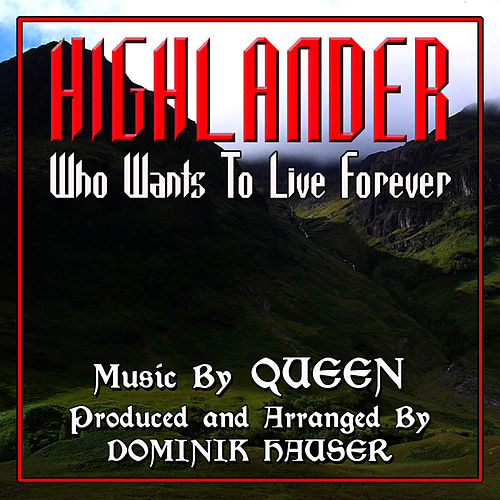 Highlander: 'Who Wants To Live Forever' (Instrumental mix) - From the Motion Picture (Single) by Dominik Hauser