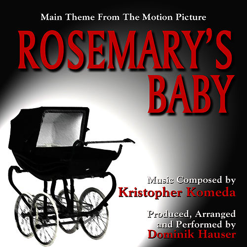 Rosemary's Baby - Theme from the Motion Picture (Kristopher Komeda) Single by Dominik Hauser