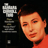 The Barbara Carrol Trio Plays Standars and Funny Face by The Barbara Carroll Trio