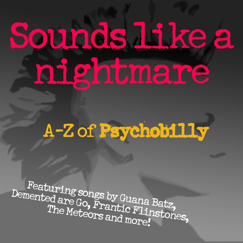 Sounds Like A Nightmare: A-Z of Psychobilly by Various Artists