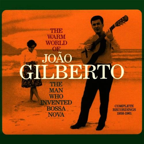 The Warm World of João Gilberto. The Man Who Invented Bossa Nova by João Gilberto