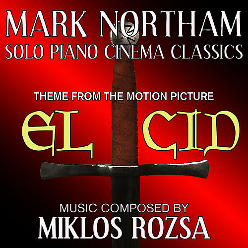 El Cid - Love Theme from the Motion Picture Score (Miklos Rozsa) Single by Mark Northam