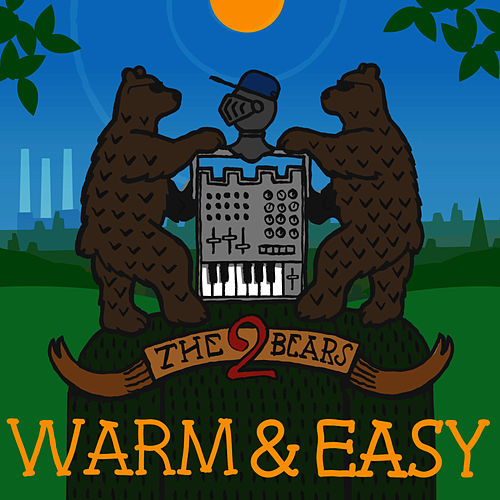 Warm & Easy by The 2 Bears