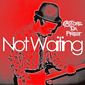 Not Waiting by A.Tone Da Priest
