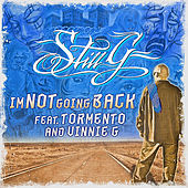 I'm Not Going Back (feat. Vinnie G & Tormento) by StiLL G