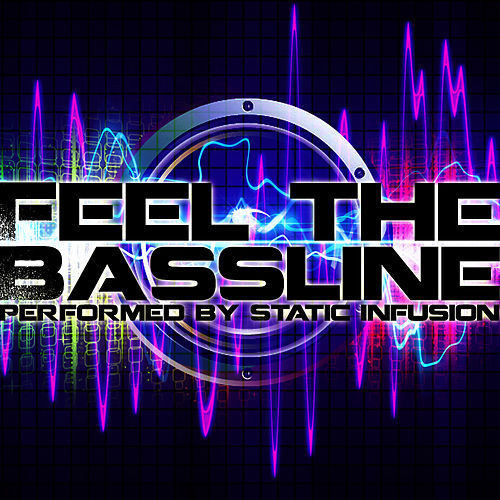 Feel the Bassline by Static Infusion