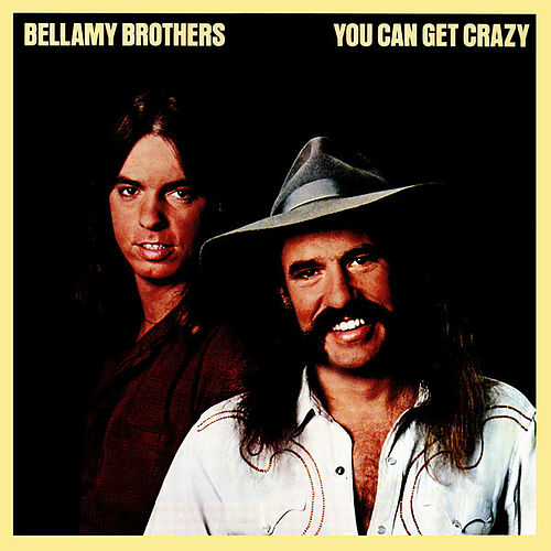 You Can Get Crazy by Bellamy Brothers