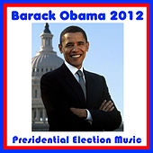Barack Obama 2012: Presidential Election Music by Various Artists