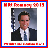 Mitt Romney 2012: Presidential Election Music by Various Artists