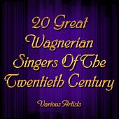 20 Great Wagnerian Singers Of The Twentieth Century by Various Artists