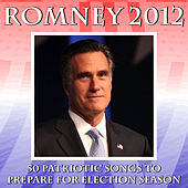 Romney 2012: 50 Patriotic Songs to Prepare for Election Season by Various Artists