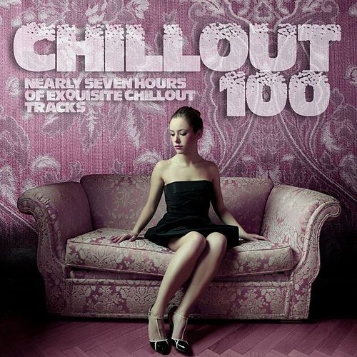 Chillout 100 Nearly Seven Hours of Exquisite Chillout Tracks by Various Artists