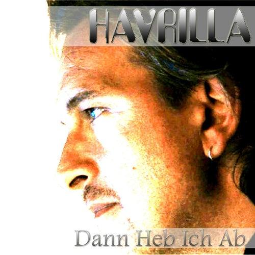 Dann Heb Ich Ab by Havrilla