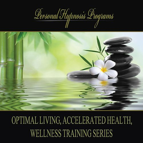 Optimal Living, Accelerated Health, Wellness Training Series by Personal Hypnosis Programs