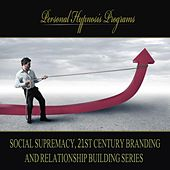 Social Supremacy, 21st Century Branding And Relationship Building Series by Personal Hypnosis Programs