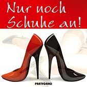 Nur noch Schuhe an! by Partygang