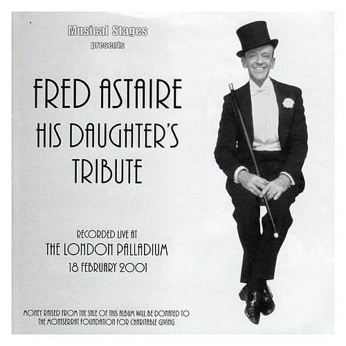 Fred Astaire: His Daughter's Tribute - London Palladium Cast Recording by Various Artists