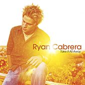 Take It All Away by Ryan Cabrera