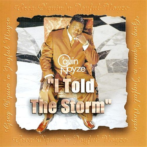 I Told The Storm: Greatest Hits by Greg O'Quin 'N Joyful Noyze