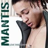 Love Take Control by Mantis