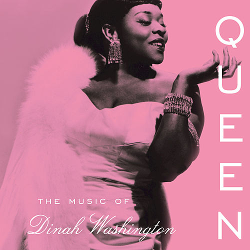 Queen: The Music Of Dinah Washington by Dinah Washington